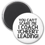 You Can't Scare Me, I Coach Cheerleading! Fridge Magnet