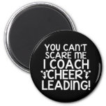 You Can't Scare Me, I Coach Cheerleading! Magnets