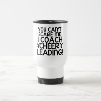 You Can't Scare Me, I Coach Cheerleading! Stainless Steel Travel Mug