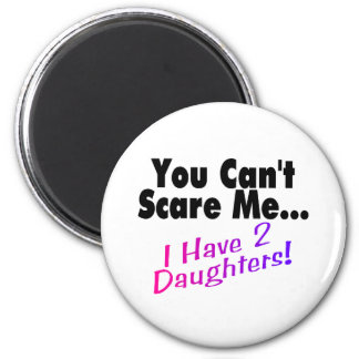 You Can't Scare Me I Have 2 Daughters 6 Cm Round Magnet