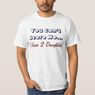 You Can't Scare Me, I Have 2 Daughters, Funny Dad T-Shirt