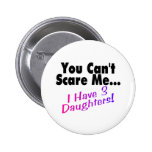 You Can't Scare Me I Have 3 Daughters 6 Cm Round Badge