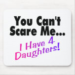 You Can't Scare Me I Have 4 Daughters