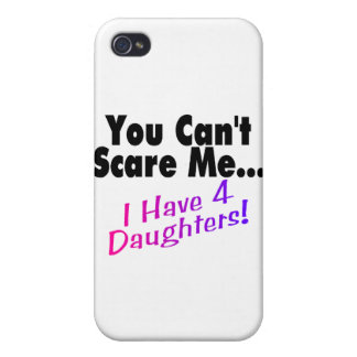 You Can't Scare Me I Have 4 Daughters Covers For iPhone 4
