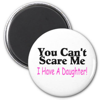 You Can't Scare Me I Have A Daughter 6 Cm Round Magnet