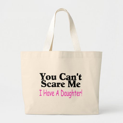 You Can't Scare Me I Have A Daughter Tote Bag