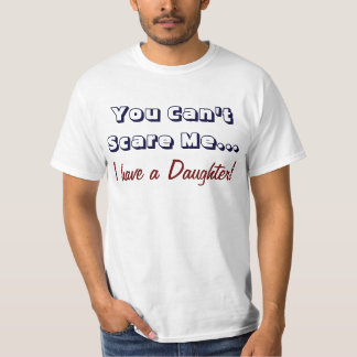 You Can't Scare Me, I Have a Daughter, Funny Dad T-Shirt
