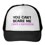 You Can't Scare Me. I Have A Daughter! Hat