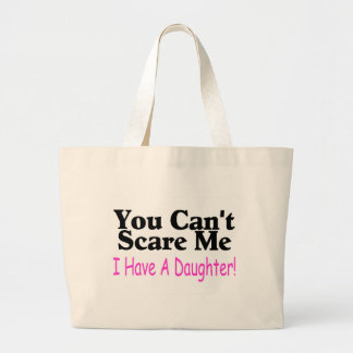 You Can't Scare Me I Have A Daughter Large Tote Bag