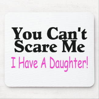 You Can't Scare Me I Have A Daughter Mouse Pad