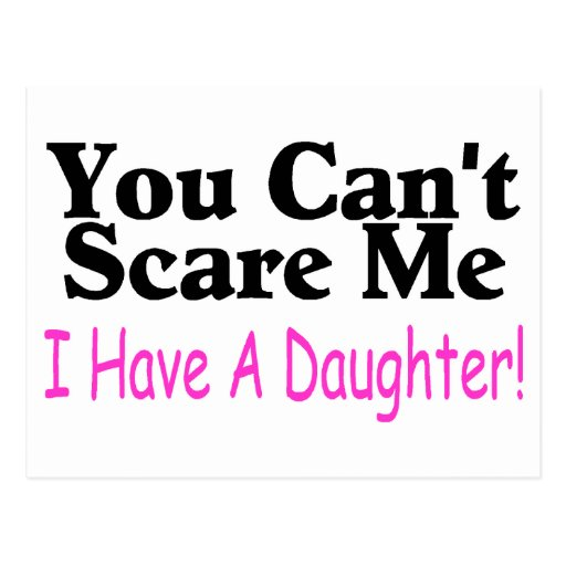 You Can't Scare Me I Have A Daughter Postcards