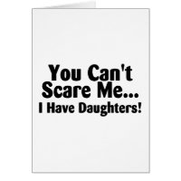 You Cant Scare Me I Have Daughters