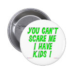 You Can't Scare Me I Have Kids! Button