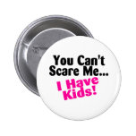 You Cant Scare Me I Have Kids Button