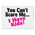 You Cant Scare Me I Have Kids Greeting Cards