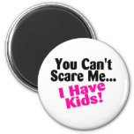 You Cant Scare Me I Have Kids Refrigerator Magnets