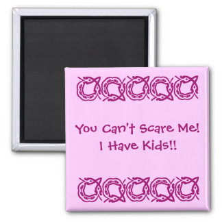 You Can't Scare Me!, I Have Kids!! Square Magnet