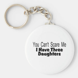 You Cant Scare Me I Have Three Daughters (2) Key Ring