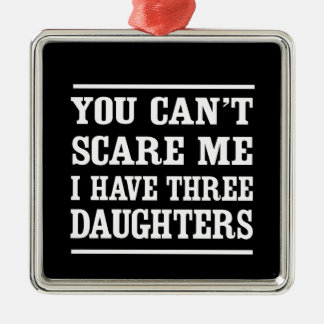 You Can't Scare Me I Have Three Daughters Christmas Ornament
