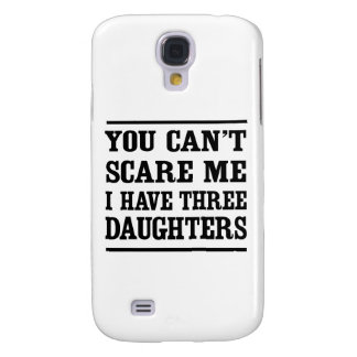 You Can't Scare Me I Have Three Daughters Galaxy S4 Case