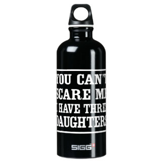 You Can't Scare Me I Have Three Daughters Water Bottle
