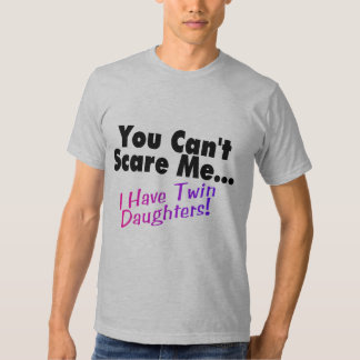 You Can't Scare Me I Have Twin Daughters (2) Shirts