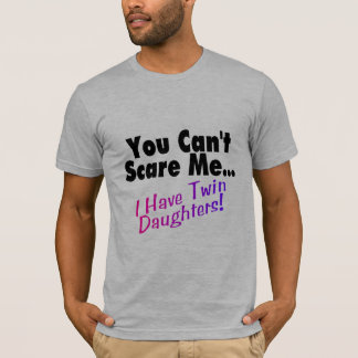 You Can't Scare Me I Have Twin Daughters (2) T-Shirt