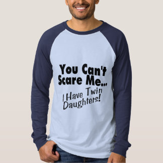 You Can't Scare Me I Have Twin Daughters Tee Shirt