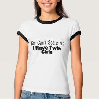 You Cant Scare Me I Have Twin Girls T-Shirt