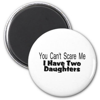You Cant Scare Me I Have Two Daughters (2) 6 Cm Round Magnet