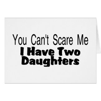 You Cant Scare Me I Have Two Daughters (2) Greeting Card