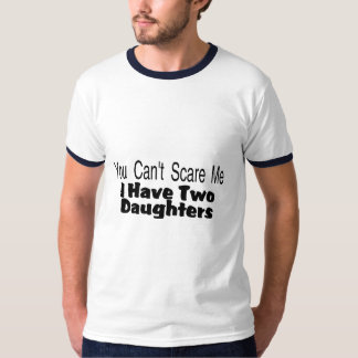 You Cant Scare Me I Have Two Daughters (2) T-Shirt
