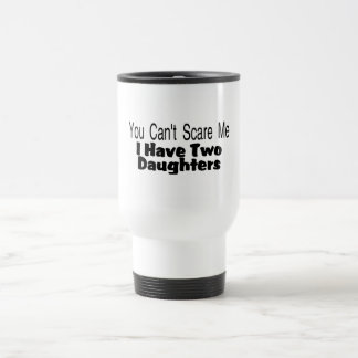 You Cant Scare Me I Have Two Daughters (2) Travel Mug