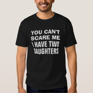 You Can't Scare Me I Have Two Daughters Dark Tee