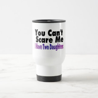 You Cant Scare Me I Have Two Daughters Coffee Mugs