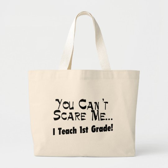 You Can't Scare Me I Teach 1st Grade Large Tote Bag