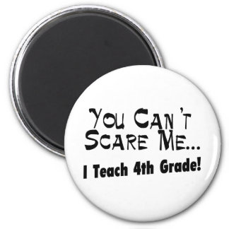 You Can't Scare Me I Teach 4th Grade 6 Cm Round Magnet