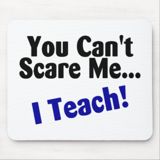 You Cant Scare Me I Teach Black and Blue Mouse Pad
