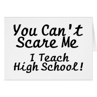 You Cant Scare Me I Teach High School Greeting Card