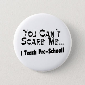 You Can't Scare Me I Teach Pre-School 6 Cm Round Badge