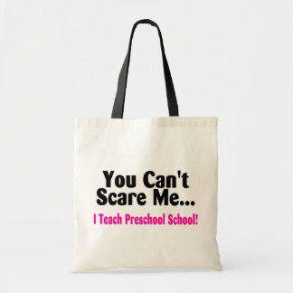 You Cant Scare Me I Teach Preschool Budget Tote Bag