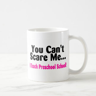 You Cant Scare Me I Teach Preschool Coffee Mug