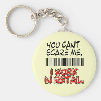 YOU CAN'T SCARE ME. I WORK IN RETAIL. BASIC ROUND BUTTON KEY RING