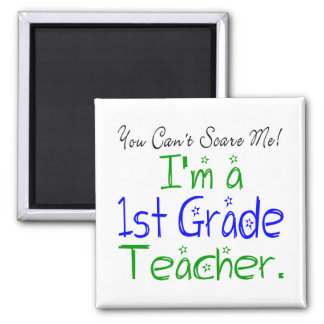 You Can't Scare Me I'm a 1st Grade Teacher Square Magnet