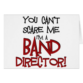 You Can't Scare Me, I'm a Band Director Card