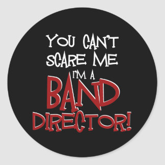 You Can't Scare Me, I'm a Band Director Classic Round Sticker