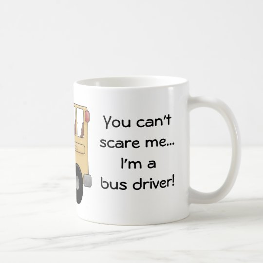 You can't scare me...I'm a bus driver! Coffee Mug