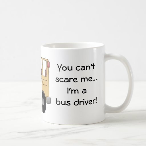 You can't scare me...I'm a bus driver! Basic White Mug