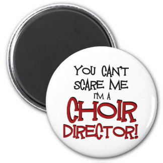 You Can't Scare Me, I'm a Choir Director 6 Cm Round Magnet
