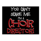 You Can't Scare Me, I'm a Choir Director Postcard